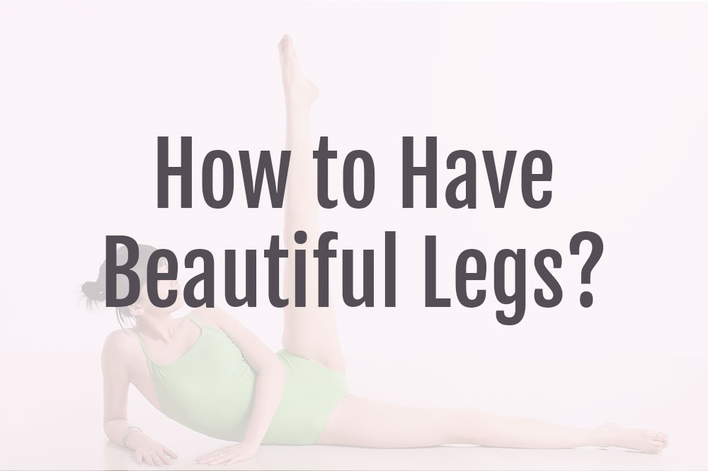How to have Beautiful Legs